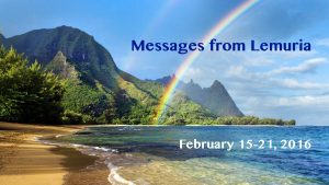 Messages from Lemuria – February 15-21, 2016