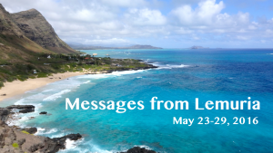 Messages from Lemuria – May 23-29, 2016