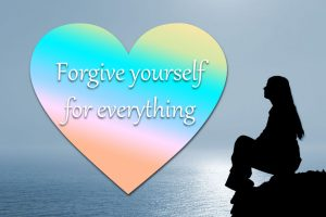 Forgive yourself. For everything.